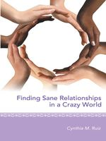 Finding Sane Relationships in a Crazy World - Cynthia M. Ruiz