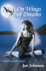 On Wings of Dreams : A Soul-Inspired Memoir - Jan Johnson