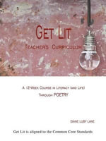 Get Lit : A 12-Week Course in Literacy (and Life) Through Poetry Teacher's Curriculum - Diane Luby Lane