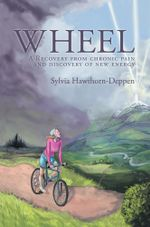 WHEEL : A Recovery from chronic pain and discovery of new energy - Sylvia Hawthorn-Deppen