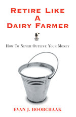 Retire Like a Dairy Farmer : How to Never Outlive Your Money - Evan Hoobchaak