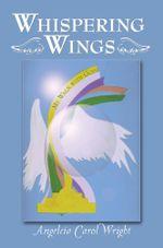 Whispering Wings : My Walk With God - Angelcia Carol Wright
