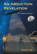 An Abduction Revelation : The Comeback Kid Returns - Thomas L Hay