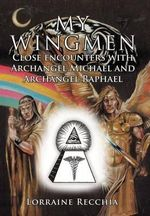 My Wingmen : Close Encounters with Archangel Michael and Archangel Raphael - Lorraine Recchia