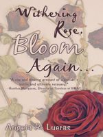 Withering Rose, Bloom Again ... - Angela R. Lueras