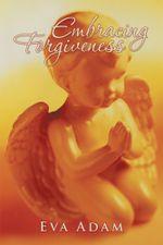 Embracing Forgiveness - Eva Adam