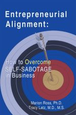 Entrepreneurial Alignment : How To Overcome Self-Sabotage in Business - Marion Ross Ph.D