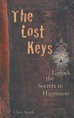 The Lost Keys : Unlock the Secrets to Happiness - Chris Smith