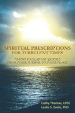 Spiritual Prescriptions for Turbulent Times : 7 Paths to Lead You Quickly from Inner Turmoil to Inner Peace - Cathy Thomas LPCC