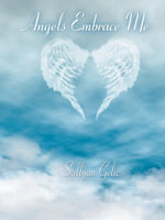 Angels Embrace Me - Sallyan Gelic