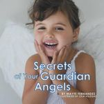 Secrets of Your Guardian Angels - Mayte Fernandez