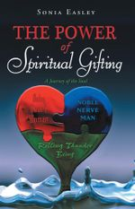 The Power of Spiritual Gifting : A Journey of the Soul - Sonia Easley