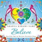 Believe : The fine art of setting yourself free - Shadya Karawi Name