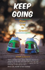 Keep Going : From Grief to Growth - Aimee DuFresne