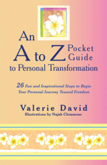 An A to Z Pocket Guide to Personal Transformation : 26 Fun and Inspirational Steps to Begin Your Personal Journey toward Freedom - Valerie David
