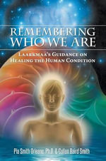 Remembering Who We Are : Laarkmaa's Guidance on Healing the Human Condition - Pia Smith Orleane