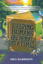 Helping Humans One Animal at a Time : B029 (If Any): Stories & Studies of Animals, Plants & Human Companions Improving Each Others Lives - Meg Harrison