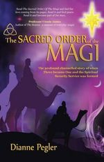 The Sacred Order of the Magi : A True Message by God for Life from Death - Dianne Pegler