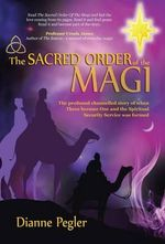 The Sacred Order of the Magi : A Collection of Novels in the Times of the Living ... - Dianne Pegler