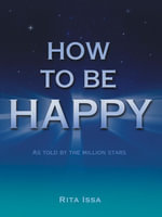 How to Be Happy : As Told by the Million Stars - Rita Issa