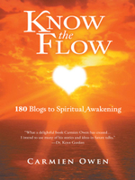 Know the Flow : 180 Blogs to Spiritual Awakening - Carmien Owen