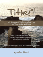 Tithe?! : My Journey of Understanding How to Tithe in Joy and Love - Lyndon Davis