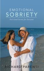 Emotional Sobriety : Feel-Good Secrets for Everyone - Richard Parenti