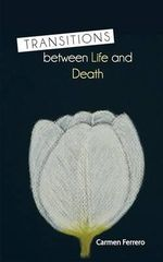 Transitions Between Life and Death - Carmen Ferrero