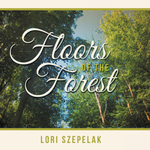Floors of the Forest - Lori Szepelak