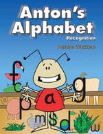 Anton's Alphabet : Recognition - Deralee Waalkens