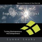 Fearless Vision Project : Spiritual Shortcuts to Success Workbook: Turning Wantrepreneurs Into Entrepreneurs - Lynne Leahy