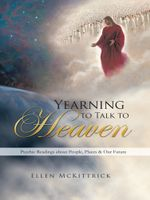 Yearning to Talk to Heaven : Psychic Readings about People, Places & Our Future - Ellen McKittrick