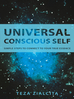 Universal Conscious Self : Simple Steps to Connect to Your True Essence - Teza Zialcita