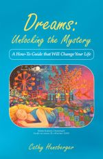 Dreams : Unlocking the Mystery: A How-To Guide That Will Change Your Life - Cathy Hunsberger