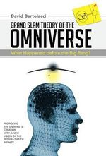 Grand Slam Theory of the Omniverse : What Happened Before the Big Bang? - David Bertolacci