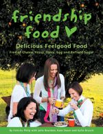 Friendship Food : Kickstart a Healthy Friendship with Food Free of Gluten, Yeast, Dairy, Egg and Refined Sugar - Felicity Philp