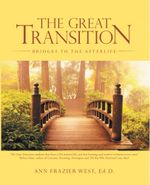 THE GREAT TRANSITION : Bridges to the Afterlife - Ann Frazier West
