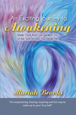 An Exciting Journey to Awakening : Simple Tools that Can Awaken You to the Truth of Who You Really Are - Mariah Brooks