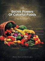 The Secret Powers of Colorful Foods : Enhancing Trust, Sensuality, Self-Confidence, Love, Forgiveness, Intuition and Spirituality - Patricia Dennis