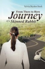 From There to Here-Journey of a Skinned Rabbit - Sylvia Bryden-Stock