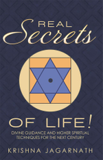 Real Secrets of Life! : Divine Guidance and Higher Spiritual Techniques for the Next Century - Krishna Jagarnath