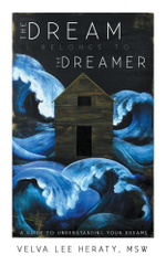 The Dream Belongs to the Dreamer : A Hands-On, How-To, Step-by-Step Guide To Understanding Your Dreams - MSW, Velva Lee Heraty