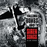 Falling Bombs and Siren Songs - Alan Bond