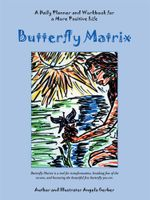 Butterfly Matrix : A Daily Planner and Workbook for a More Positive Life - Angela Gerber