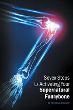 Seven Steps to Activating Your Supernatural Funnybone - Alexandra Alexander