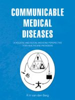COMMUNICABLE MEDICAL DISEASES : A holistic and social medicine perspective for healthcare providers - R H van den Berg
