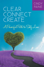 Clear Connect Create : A Powerful Path to Self-Love - Cindy Paine