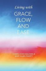 Living with Grace, Flow and Ease - Cheryl Dodd Baldwin