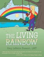 The Living Rainbow - Amy L Stewart Lmt