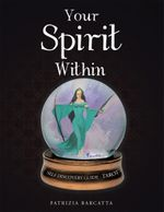 Your Spirit Within : Self Discovery Guide - Tarot - Patrizia Barcatta